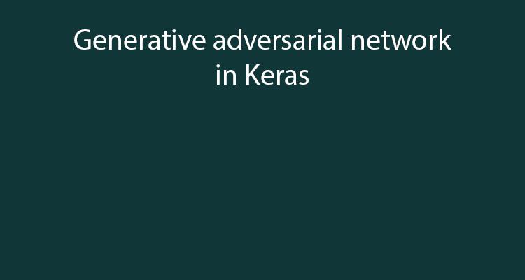 Generative Adversarial Network - an example in Keras (Python)